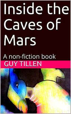 Inside the Caves of Mars: A non-fiction book
