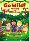 Go Wild! Prayers for Little Ones by Crystal Bowman