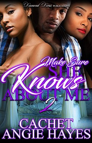 Make Sure She Knows About Me 2 By Cachet Angie Hayes