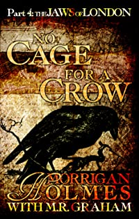 No Cage for a Crow, Part Four: The Jaws of London