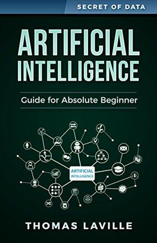 Artificial Intelligence: Guide for Absolute Beginner (Secret of Data)