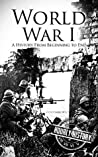 World War I: A History From Beginning to End