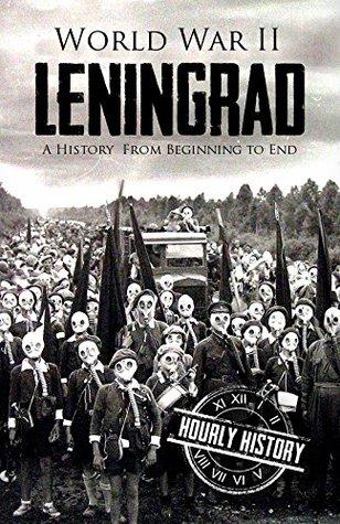 World War II Leningrad: A History From Beginning to End