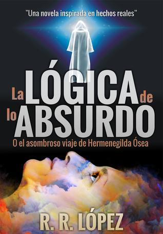 La Lógica de lo absurdo by R.R. López