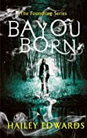 Bayou Born (The Foundling, #1)