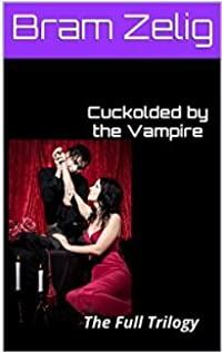 Cuckolded by the Vampire: The Full Trilogy