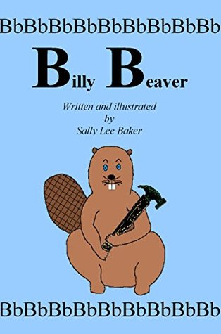 """Billy Beaver: A Fun Tale Brought to You by the Letter """"B."""""""