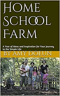 Home School Farm: A Year of Ideas and Inspiration for Your Journey to the Simple Life