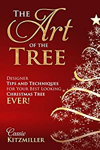 The Art of the Tree: Designer Tips and Techniques for Your Best Looking Tree Ever!