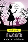 Witch is Why It Was Over (A Witch P.I. Mystery, #24)