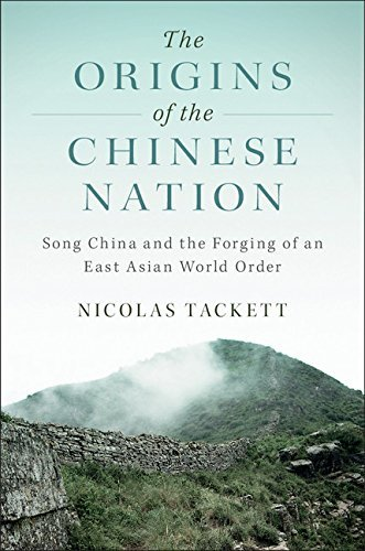 The Origins of the Chinese Nation Song China and the Forging of an East Asian World Order