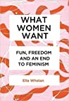 What Women Want: Fun, Freedom and an End to Feminism
