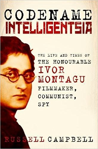 Codename Intelligentsia The Life and Times of the Honourable Ivor Montagu, Filmmaker, Communist, Spy