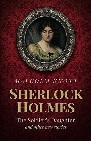 Sherlock Holmes: The Soldier's Daughter and other new stories