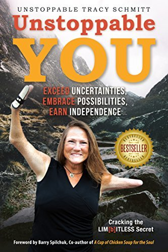 Unstoppable You: Exceed Uncertainties, Embrace Possibilities, Earn Independence  by  Unstoppable Tracy Schmitt