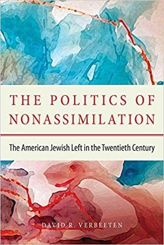 The Politics of Nonassimilation The American Jewish Left in the Twentieth Century