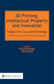 3D Printing, Intellectual Property and Innovation: Insights from Law and Technology