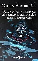 Guida cubana integrata alla santeria quantistica (Future Fiction Vol. 51)