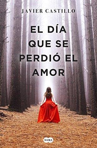 El Día Que Se Perdió El Amor By Javier Castillo