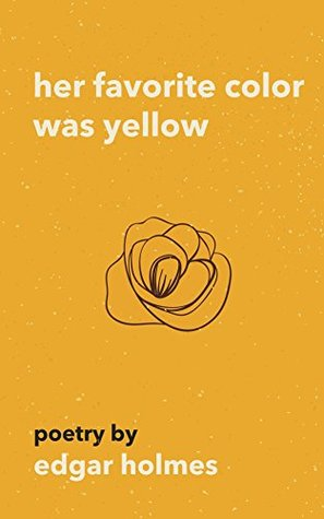 Her Favorite Color Was Yellow by Edgar Holmes