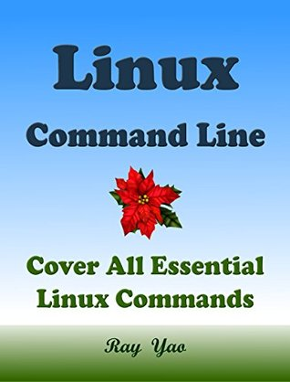 Linux Command Line, Cover all essential Linux commands. A complete introduction to Linux Operating System, Linux Kernel OS, For Beginners, Learn Linux in easy steps, Fast! : A Beginner's Guide