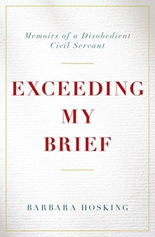 Exceeding My Brief: Memoirs of a Disobedient Civil Servant