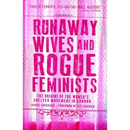 runaway wives and rogue feminists the origins of the womens shelter movement in canada