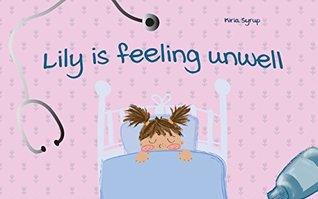 "Children's Book: ""Lily is Feeling Unwell"": (Baby Book, Beginner Readers)"