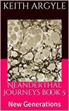 Neanderthal Journeys book 5: New Generations