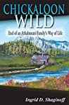 Chickaloon Wild: Endof an Athabascan Family's Way of Life