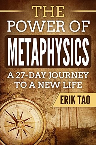 THE POWER OF METAPHYSICS: A 27-Day Journey To A New Life (Metaphysics for everyone: Use The Law of Attraction and Manifestation)