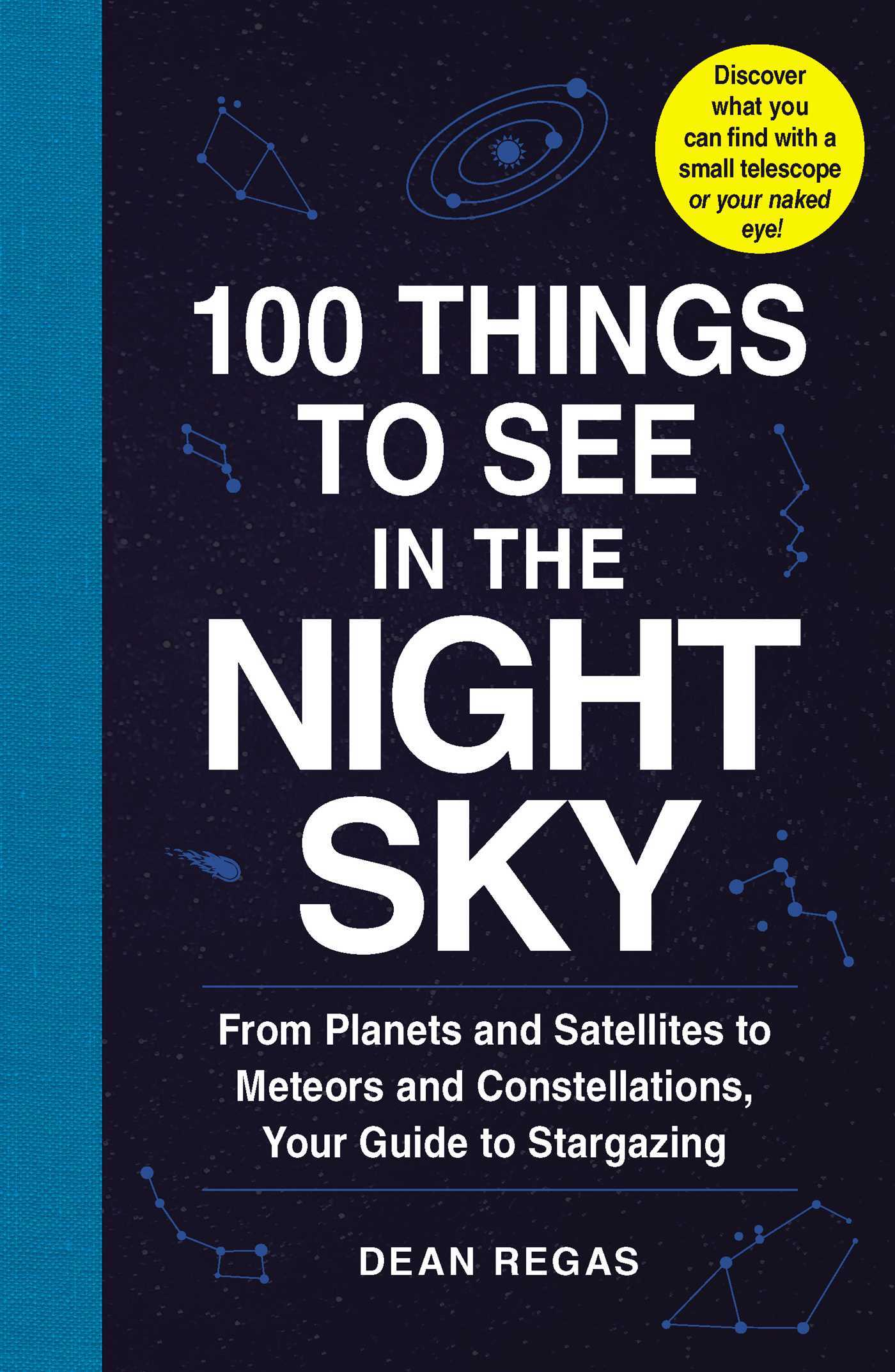 100 Things to See in the Night Sky From Planets and Satellites to Meteors and Constellations, Your Guide to Stargazing
