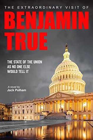 The Extraordinary Visit of Benjamin True: The State of the Union as no one else would tell it