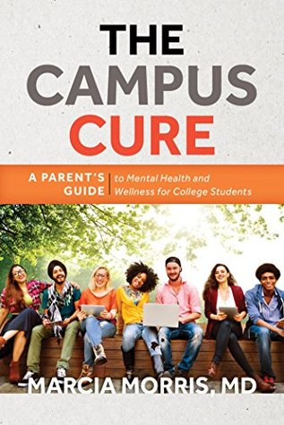 The Campus Cure: A Parent's Guide to Mental Health and Wellness for College Students