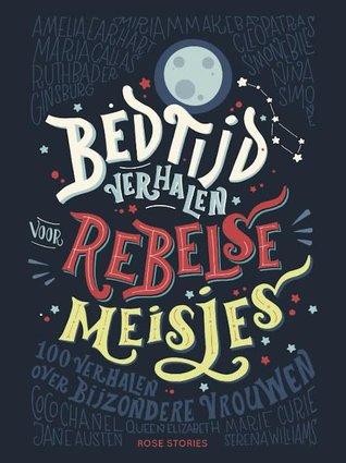 Bedtijdverhalen voor rebelse meisjes by Elena Favilli