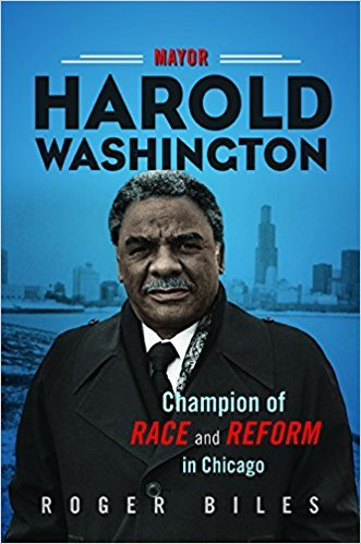 Mayor Harold Washington Champion of Race and Reform in Chicago