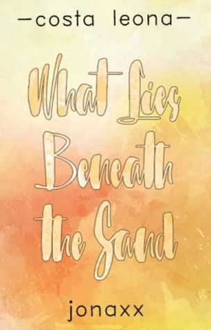 What Lies Beneath the Sand (Costa Leona, #5) by Jonaxx