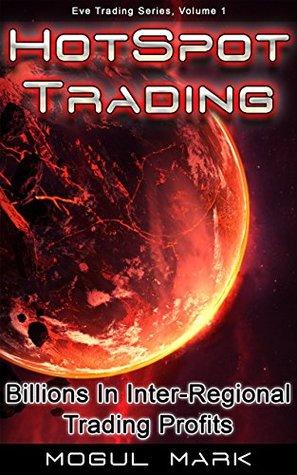 Hotspot Trading - Billions In Inter-Regional Eve Trading Profits: Eve Trading Series Volume 1