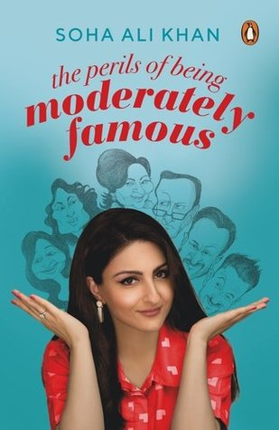 Perils Of Being Moderately Famous by Soha Ali Khan