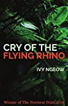 Cry of the Flying Rhino (Proverse Prize Winners Book 15)