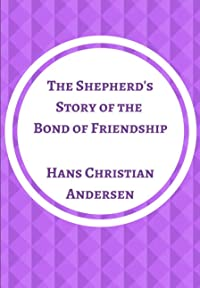 The Shepherd's Story of the Bond of Friendship