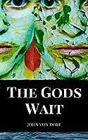 The Gods Wait