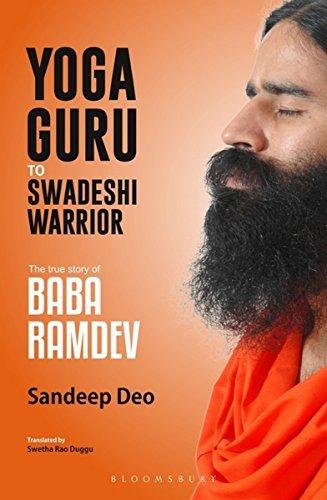 Yoga Guru to Swadeshi Warrior The True Story of Baba Ramdev