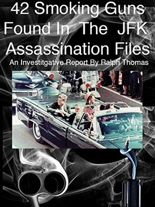 SMOKING GUNS IN THE NEW JFK ASSASSINATION FILES: There are 42 Major Smoking Guns In The JFK Assassination Files That Prove Conspiracy