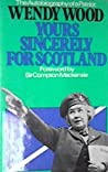 Yours Sincerely for Scotland: The Autobiography of a Patriot