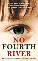 No Fourth River. A Novel. A True Story.