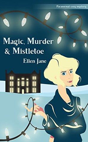 Magic, Murder & Mistletoe (Cupcakes and Sorcery, #1)