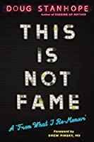 This Is Not Fame: A From What I Re-Memoir: A From What I Re-Memoir