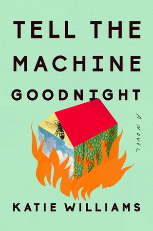 Tell the Machine Goodnight by Katie Williams