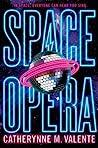 Space Opera by Catherynne M. Valente
